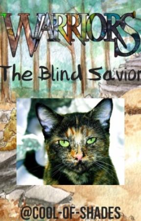 Warriors: The Blind Savior [ON HOLD] by casualfeline