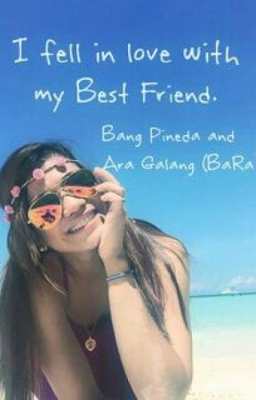 I fell in love with my Best Friend. ( Bang Pineda and Ara Galang (BaRa) ) by BANG10234