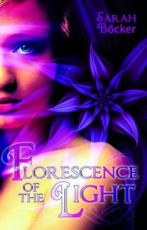 Florescence of the Light (#Wattys2015) by SarahBoecker