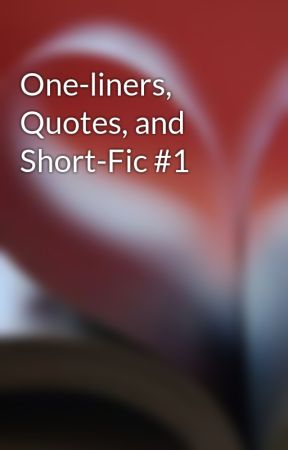 One-liners, Quotes, and Short-Fic #1 by ArchCrition