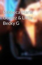 Rebbeca Marie Gomez & Little Becky G by RealBebeAriyanaRexha