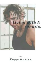 - Living With A Lunatic   Dean Ambrose. by Kayy-Mariee