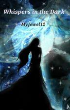 Whispers In the Dark by MyJewel12