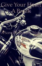 Give Your Heart A Break (A Sons of Anarchy Story) by hicklife