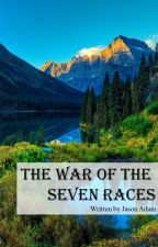 The War of the Seven Races by Jasonadam1997