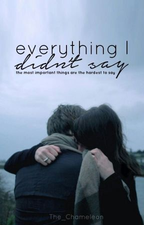 Everything I Didn't Say by The_Chameleon