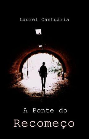 A Ponte do Recomeço by laurelcantuaria