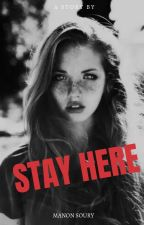 ~ Stay Here ~ by ManonSry