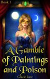A Gamble of Paintings and Poison (SPORADIC UPDATES) cover