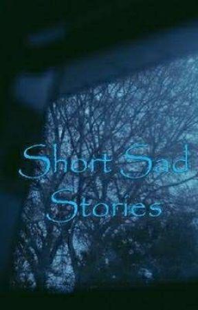 Short sad stories by wild_boys