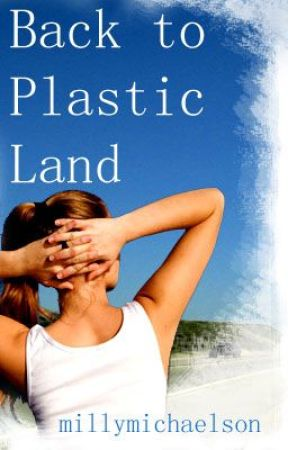 Back to Plastic Land [ON HOLD] by millymichaelson
