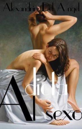 Adicta al sexo  by AlexandriniDelAngel