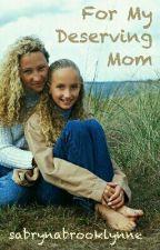 For My Deserving Mom by sabrynabrooklynne