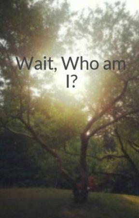 Wait, Who am I? by oreoluverangel