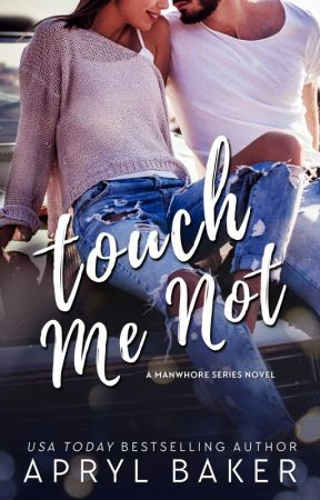 Touch Me Not (Manwhore Series #1) by AprylBaker7