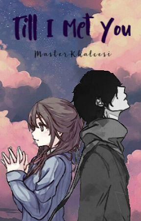 Till I Met You [COMPLETE] by MasterKhaleesi