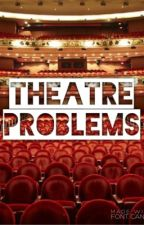 Theatre problems by thespian_not_lesbian
