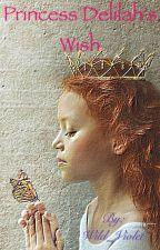 Princess Delilah's Wish by Wild_Violet