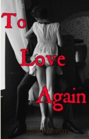 To Love Again (SPG) by 00unknown15