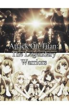 Attack On Titan: Legendary Warriors by milkyrosee