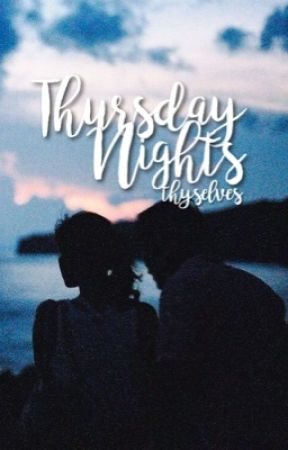 Thursday Nights | ✓ by thyselves