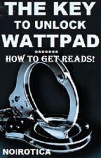 THE KEY TO UNLOCK WATTPAD by Noirotica