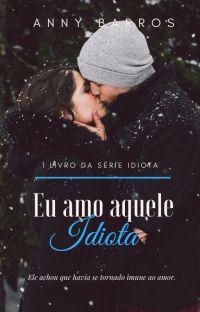 Eu Amo Aquele Idiota - Série Idiota - Livro I - EM REVISÃO cover