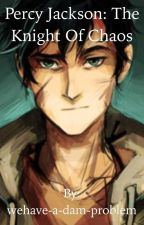 Percy Jackson: The Knight of Chaos by wehave-a-dam-problem