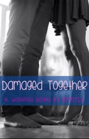Damaged Together by emilynicolee12