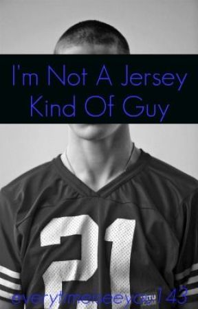 I'm Not A Jersey Kind Of Guy by everytimeiseeyou143