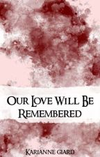 Our Love Will Be Remembered by DarknessAndLight