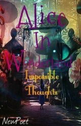 Alice in Wonderland Impossible Thoughts. by newpoet