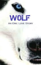 Wolf (an Eric Love Story) by Chachi525