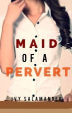 Maid of a Pervert by indigosa