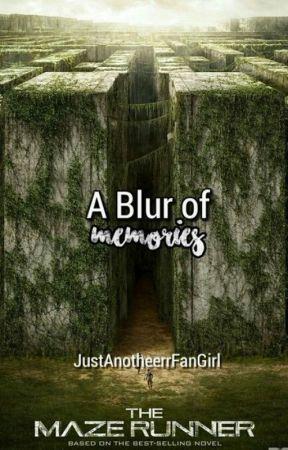 A blur of Memories (Maze Runner Fanfic) by JustAnotheerrFanGirl