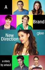Glee: A Brand New Direction (first book of Glee series) by arias3