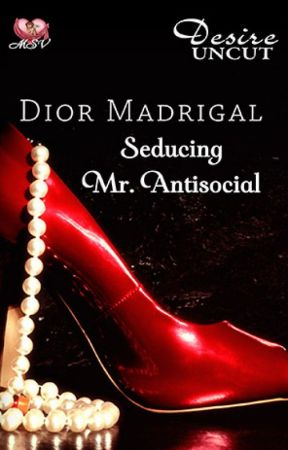 Seducing Mr. Antisocial (Complete Chapters) by diormadrigal