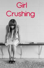 Girl Crushing by dramaqueen33