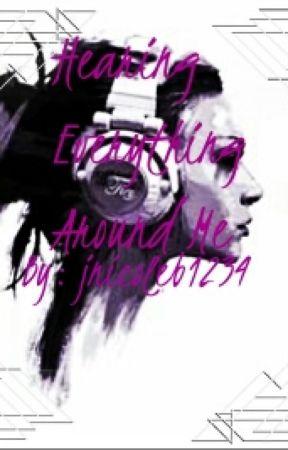 Hearing Everything Around Me by jnicoleb1234