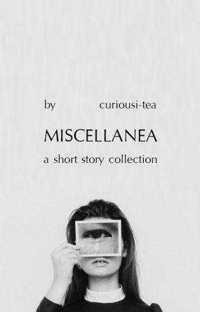 miscellanea // a short story collection by curiousi-tea