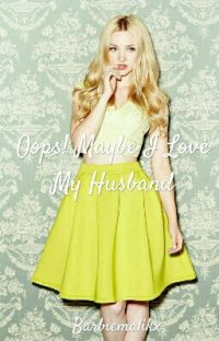 Oops! Maybe I Love My Husband (Zayn Malik Story) [EDITED] cover