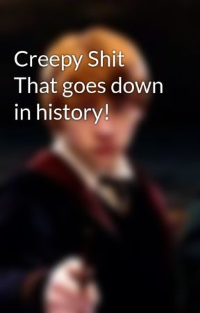 Creepy Shit That goes down in history! by R0N_thePlayer
