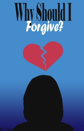 Why Should I Forgive? (Discontinued) by RGLozWriter