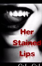 Her Stained Lips (GirlxGirl) by xUndeadCutiex