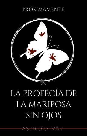 La profecía de la Mariposa sin ojos   próximamente by rottendust
