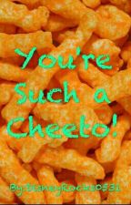 You're such a Cheeto by DisneyRocks0531