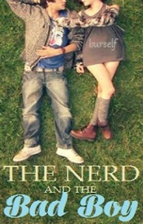 The Nerd and the Bad boy(UNDERGOING MAJOR EDITING) by burself