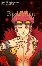 Royal Pain~ Eustass Kid x Reader by piratequeend