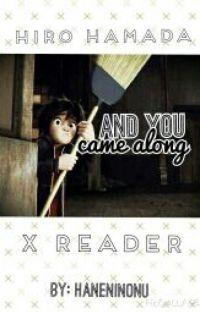 And You Came Along (Hiro Hamada x Reader) cover