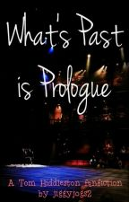 What's Past is Prologue (A Tom Hiddleston Fanfiction) by jiggyjogs2